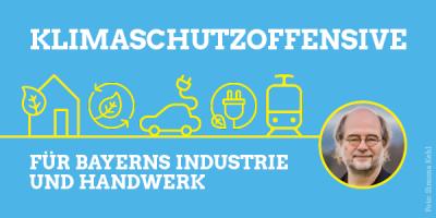 Klimaschutzoffensive für Bayerns Industrie und Handwerk – von Eike Hallitzky, Landesvorsitzender der bayerischen Grünen