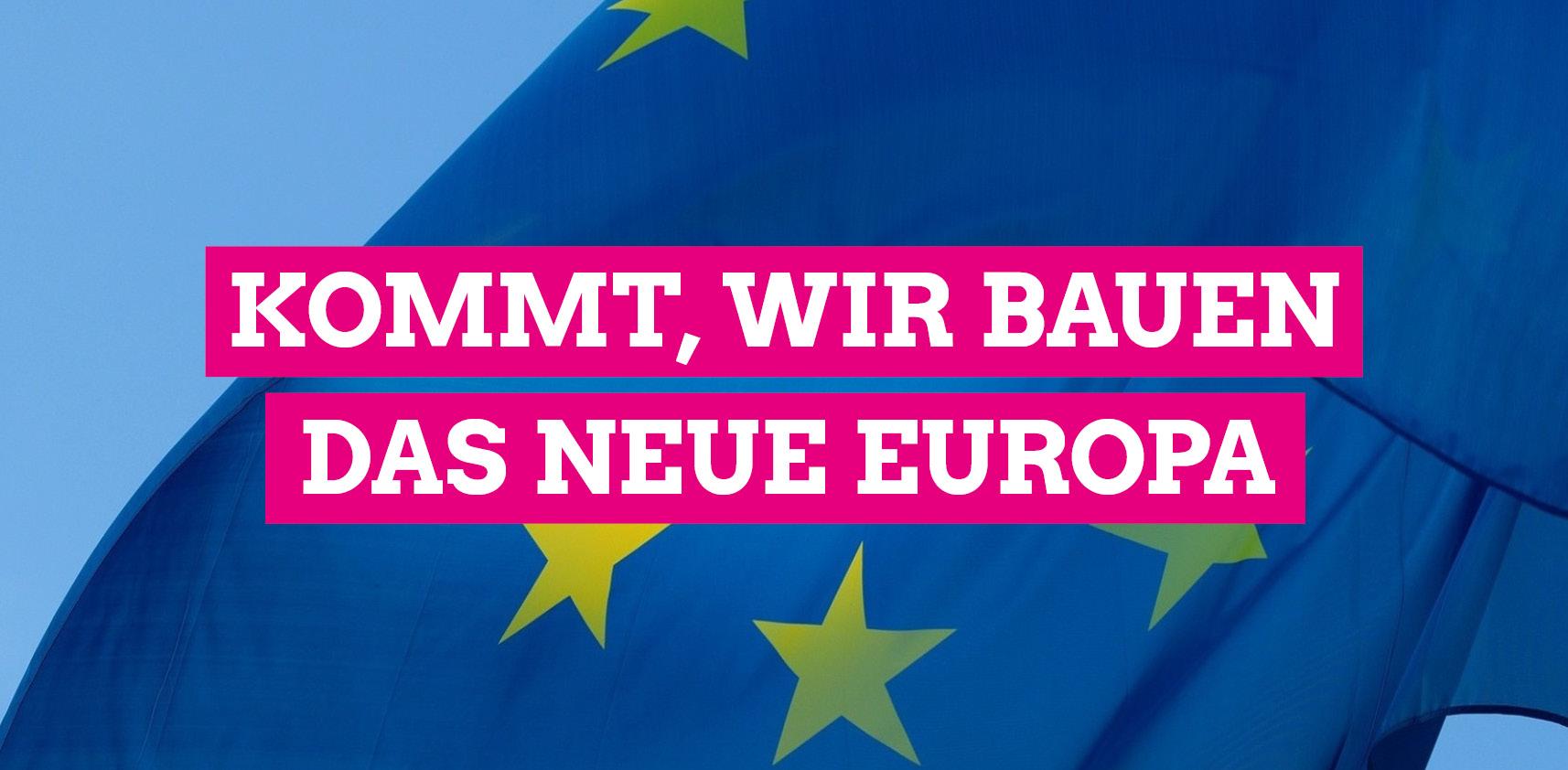 Kommt, wir bauen das neue Europa