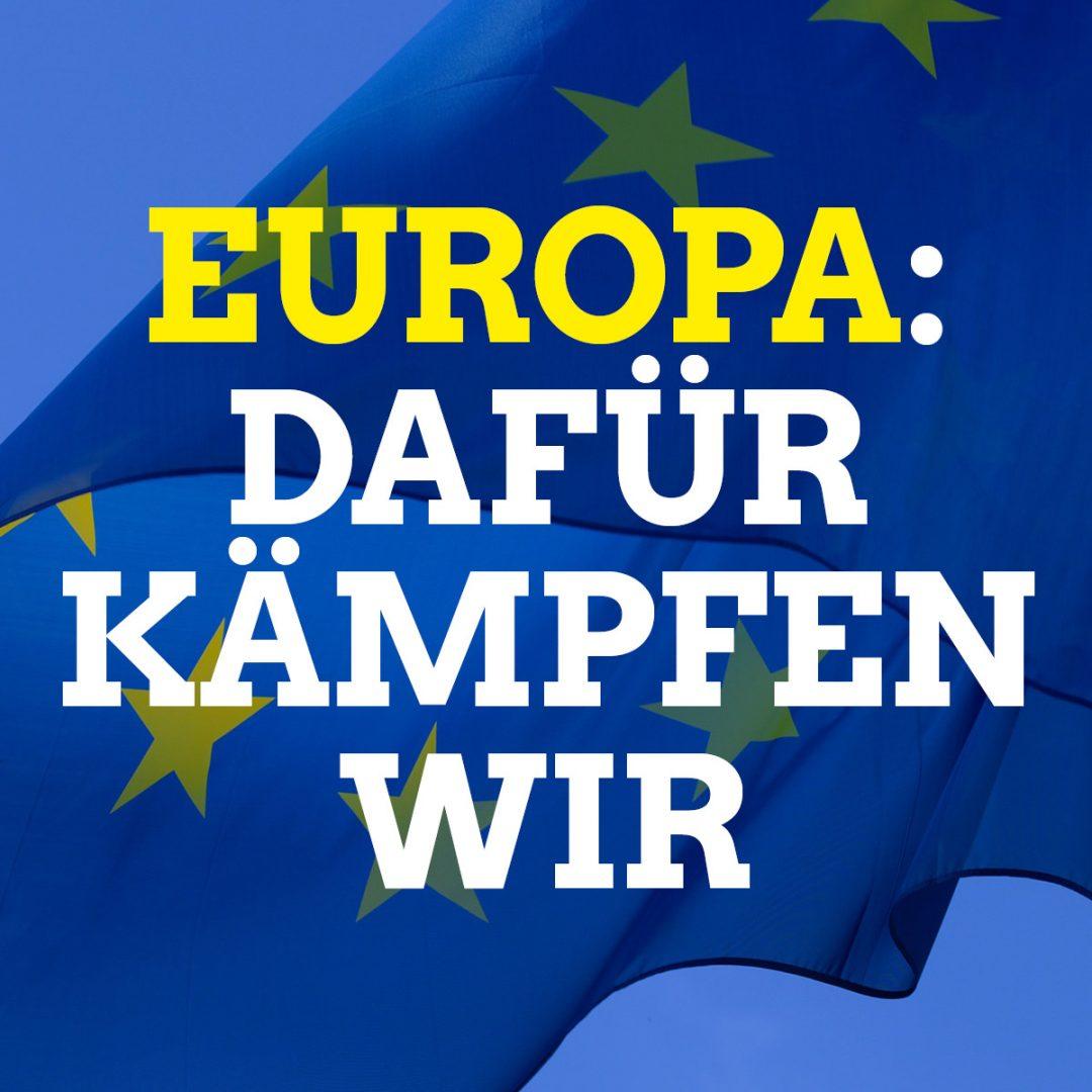 Europa: Dafür kämpfen wir!